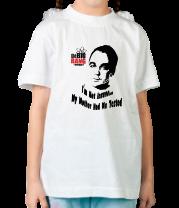 Детская футболка  The Big Bang Theory. Я не сумасшедший - моя мама меня тестировала