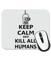 Коврик для мыши Keep calm and kill all humans
