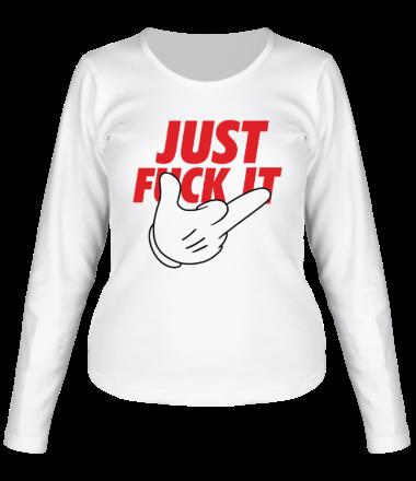 Женская футболка с длинным рукавом Just fuck it