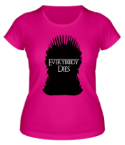 Женская футболка  Everybody dies - трон
