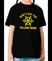 Детская футболка  Don't eat the yelow snow