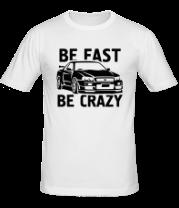 Мужская футболка  Be fast be crazy