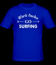 Мужская футболка  Work Sucks GO SURFING