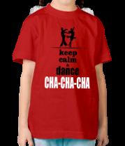 Детская футболка  Keep calm & dance CHA-CHA-CHA
