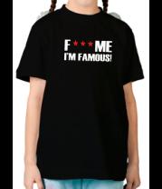 Детская футболка  Fuck me I'm Famous!