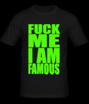 Мужская футболка  Fuck Me I am famous