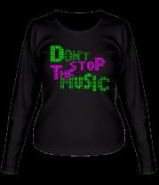 Женская футболка с длинным рукавом Dont stop the music