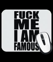 Коврик для мыши Fuck Me I am famous