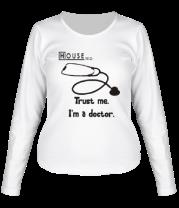 Женская футболка с длинным рукавом House. Trust me I am a doctor
