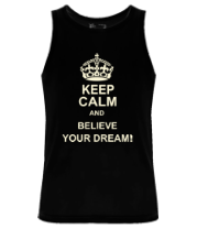 Мужская майка Keep  calm and believe your dream!