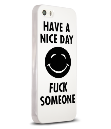 Чехол для iPhone Have a nice day. Fuck someone