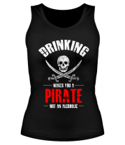 Женская майка борцовка Drinking Makes You A Pirate